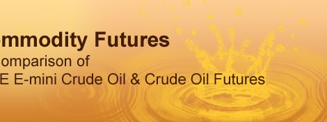Commodity Futures – A Comparison of CME E-mini Crude Oil & Crude Oil Futures Contracts