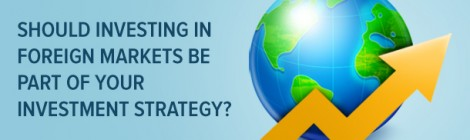 Should investing in foreign markets be part of your investment strategy?
