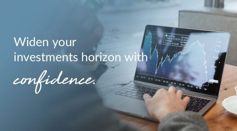 Widen your investments horizon with confidence.